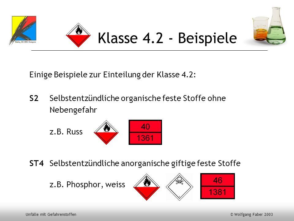 Unfälle mit Gefahrenstoffen © Wolfgang Faber 2003 Klasse 4.2 - Beispiele Einige Beispiele zur Einteilung der Klasse 4.2: S2 Selbstentzündliche organis