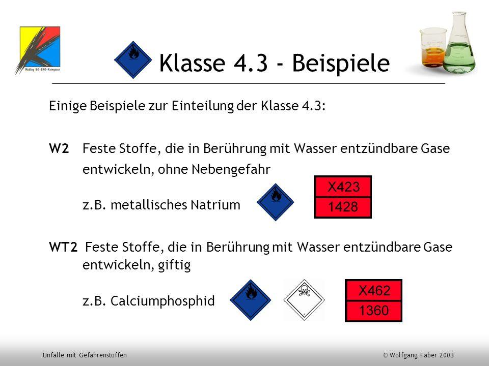 Unfälle mit Gefahrenstoffen © Wolfgang Faber 2003 Klasse 4.3 - Beispiele Einige Beispiele zur Einteilung der Klasse 4.3: W2 Feste Stoffe, die in Berüh