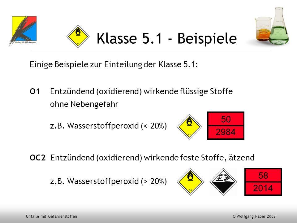 Unfälle mit Gefahrenstoffen © Wolfgang Faber 2003 Klasse 5.1 - Beispiele Einige Beispiele zur Einteilung der Klasse 5.1: O1 Entzündend (oxidierend) wi