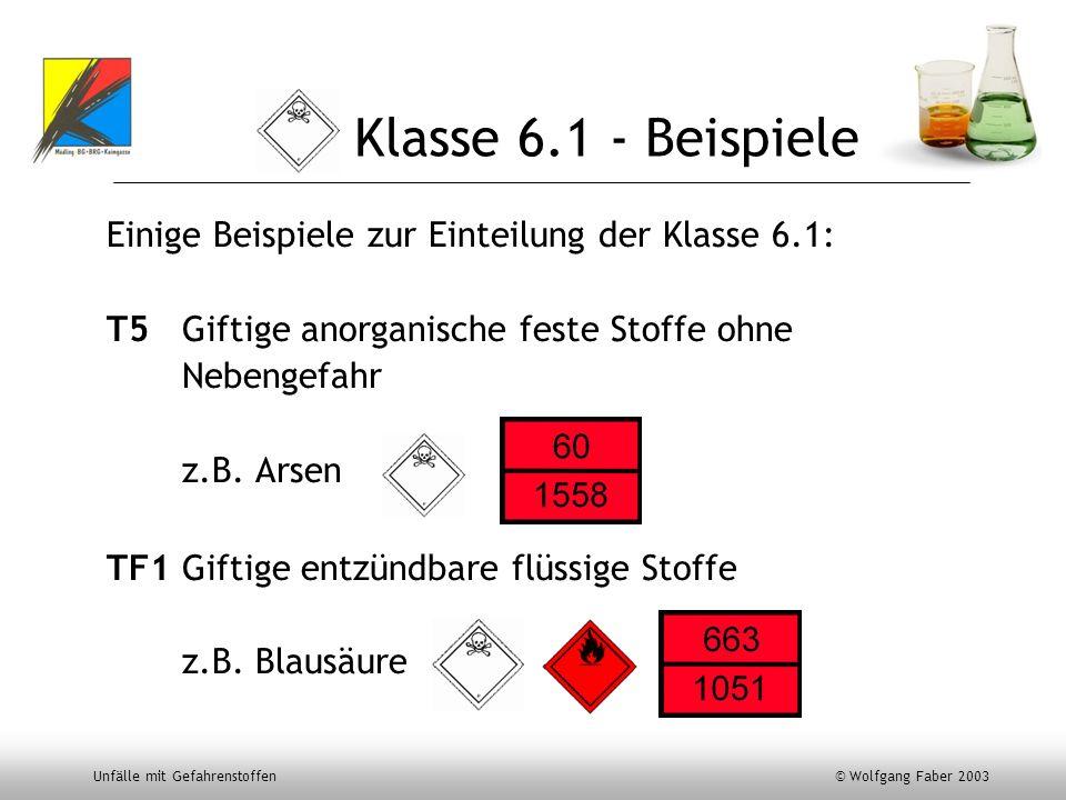 Unfälle mit Gefahrenstoffen © Wolfgang Faber 2003 Klasse 6.1 - Beispiele Einige Beispiele zur Einteilung der Klasse 6.1: T5 Giftige anorganische feste