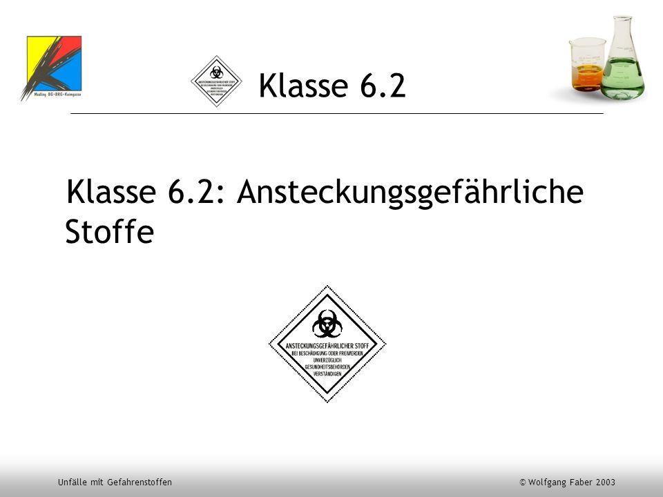 Unfälle mit Gefahrenstoffen © Wolfgang Faber 2003 Klasse 6.2 Klasse 6.2: Ansteckungsgefährliche Stoffe