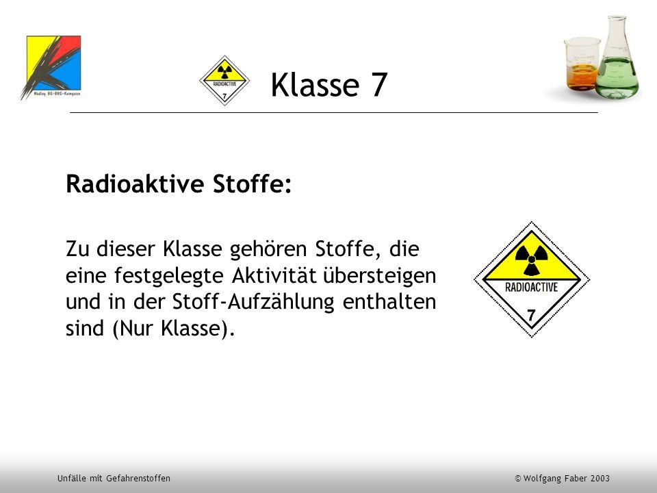 Unfälle mit Gefahrenstoffen © Wolfgang Faber 2003 Klasse 7 Radioaktive Stoffe: Zu dieser Klasse gehören Stoffe, die eine festgelegte Aktivität überste