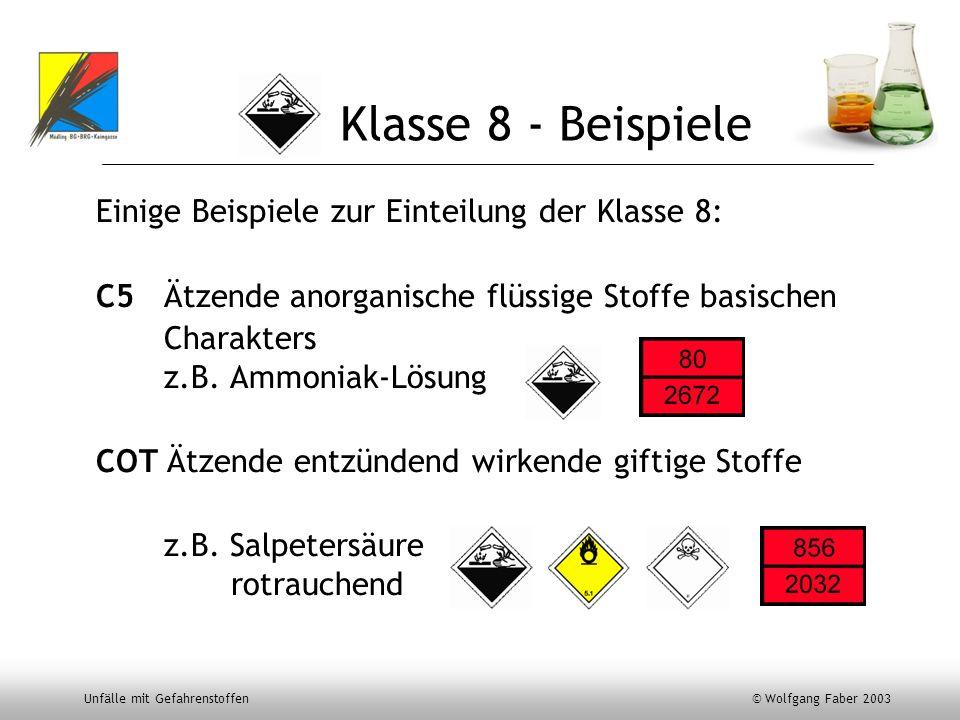 Unfälle mit Gefahrenstoffen © Wolfgang Faber 2003 Klasse 8 - Beispiele Einige Beispiele zur Einteilung der Klasse 8: C5 Ätzende anorganische flüssige