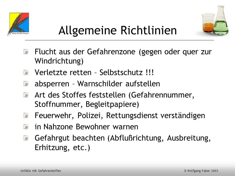 Unfälle mit Gefahrenstoffen © Wolfgang Faber 2003 Allgemeine Richtlinien Flucht aus der Gefahrenzone (gegen oder quer zur Windrichtung) Verletzte rett