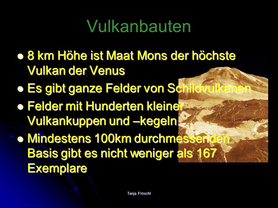 Tanja Fröschl Vulkanbauten 8 km Höhe ist Maat Mons der höchste Vulkan der Venus 8 km Höhe ist Maat Mons der höchste Vulkan der Venus Es gibt ganze Fel