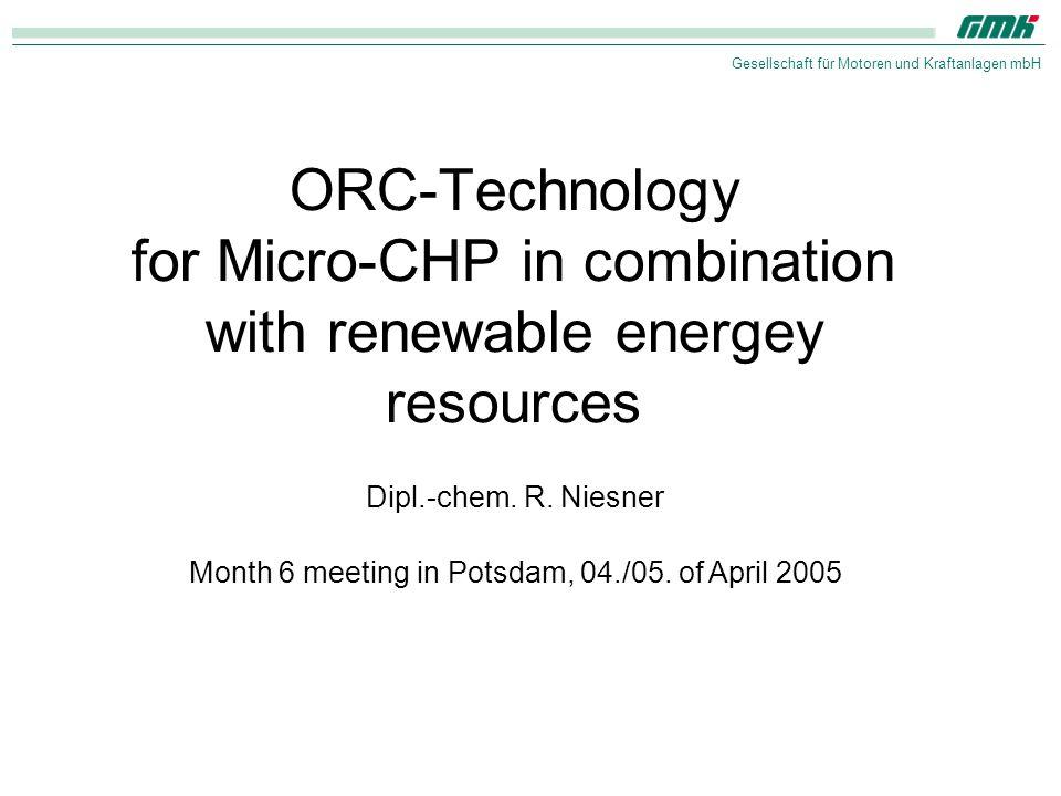 Gesellschaft für Motoren und Kraftanlagen mbH ORC-Technology for Micro-CHP in combination with renewable energey resources Month 6 meeting in Potsdam,