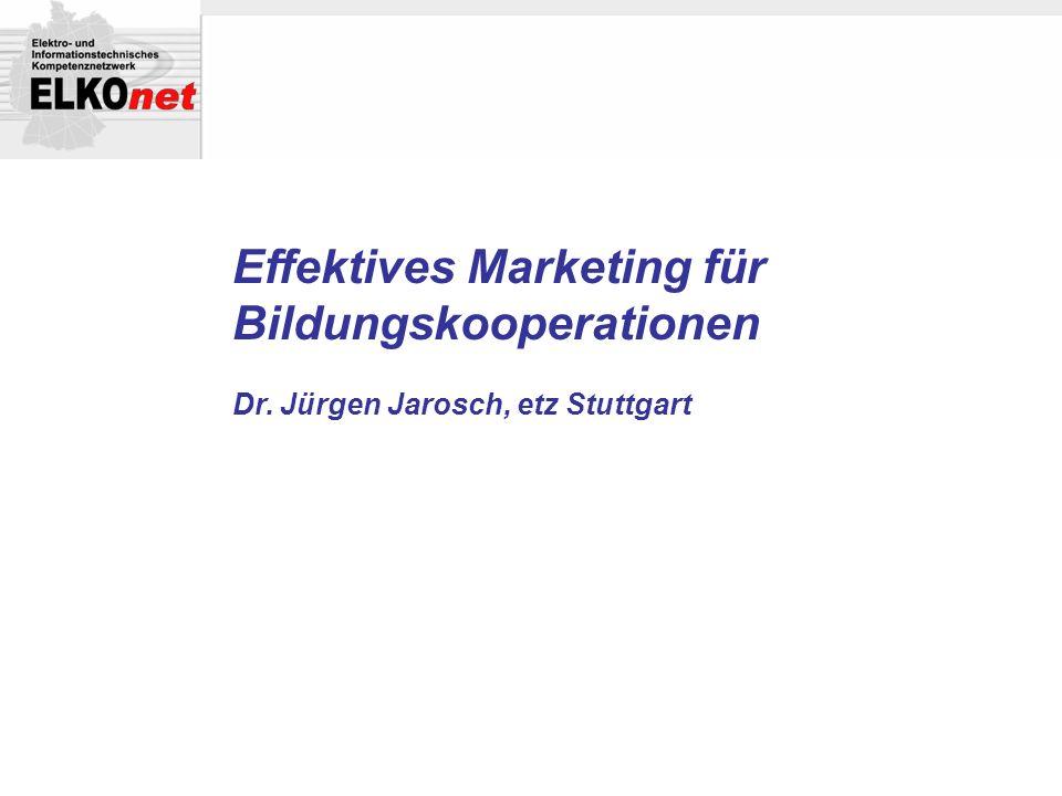 Effektives Marketing für Bildungskooperationen Dr. Jürgen Jarosch, etz Stuttgart