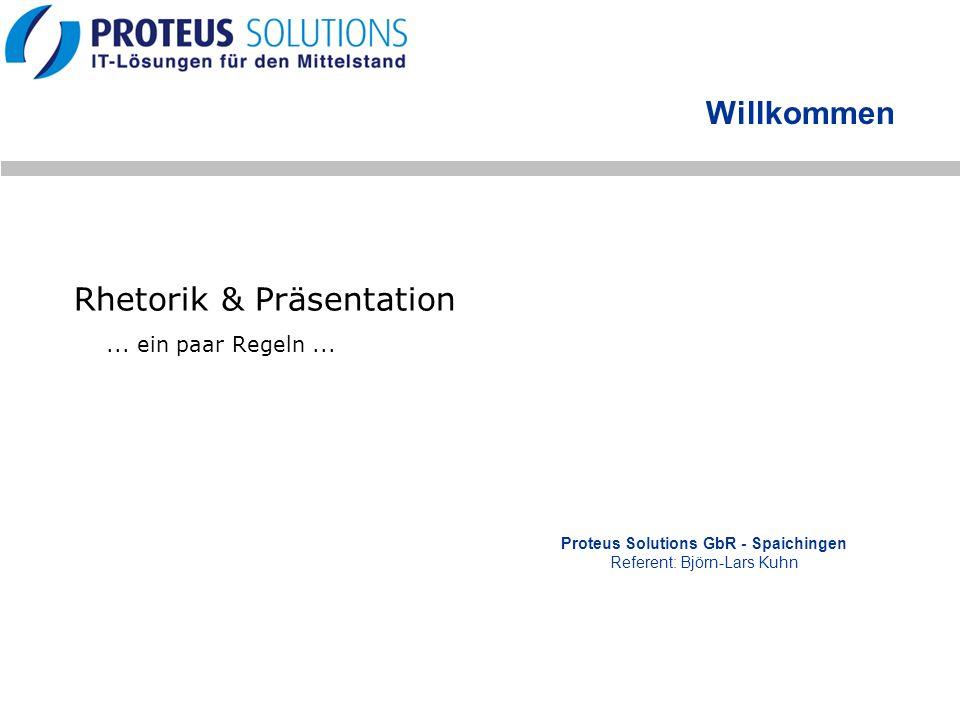 Rhetorik & Präsentation Willkommen Proteus Solutions GbR - Spaichingen Referent: Björn-Lars Kuhn... ein paar Regeln...