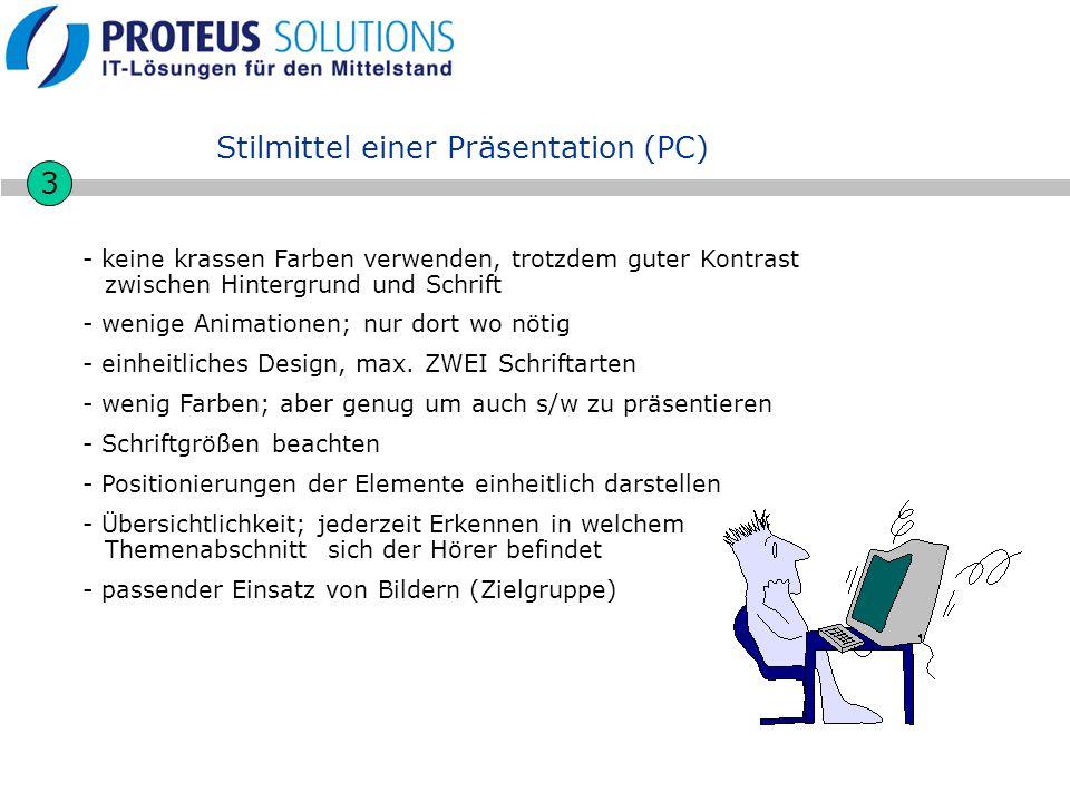 Stilmittel einer Präsentation (PC) 3 - keine krassen Farben verwenden, trotzdem guter Kontrast zwischen Hintergrund und Schrift - wenige Animationen;