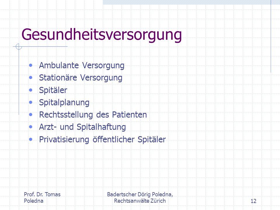 Prof. Dr. Tomas Poledna Badertscher Dörig Poledna, Rechtsanwälte Zürich12 Gesundheitsversorgung Ambulante Versorgung Stationäre Versorgung Spitäler Sp