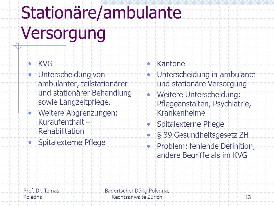 Prof. Dr. Tomas Poledna Badertscher Dörig Poledna, Rechtsanwälte Zürich13 Stationäre/ambulante Versorgung KVG Unterscheidung von ambulanter, teilstati