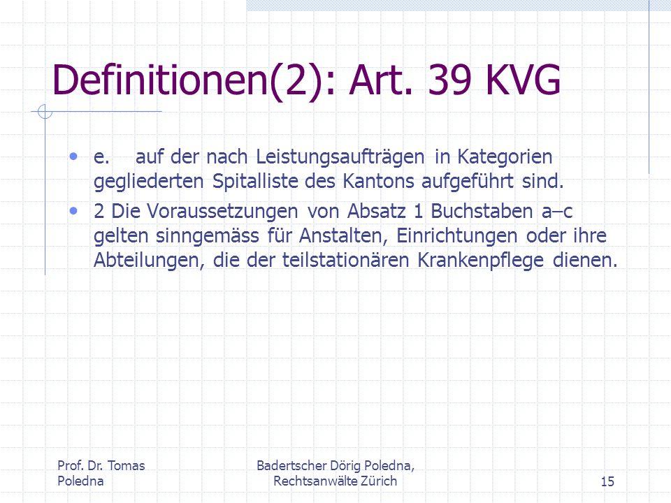 Prof. Dr. Tomas Poledna Badertscher Dörig Poledna, Rechtsanwälte Zürich15 Definitionen(2): Art. 39 KVG e.auf der nach Leistungsaufträgen in Kategorien