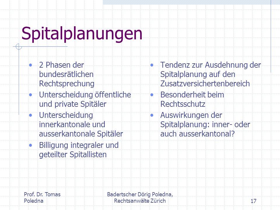 Prof. Dr. Tomas Poledna Badertscher Dörig Poledna, Rechtsanwälte Zürich17 Spitalplanungen 2 Phasen der bundesrätlichen Rechtsprechung Unterscheidung ö