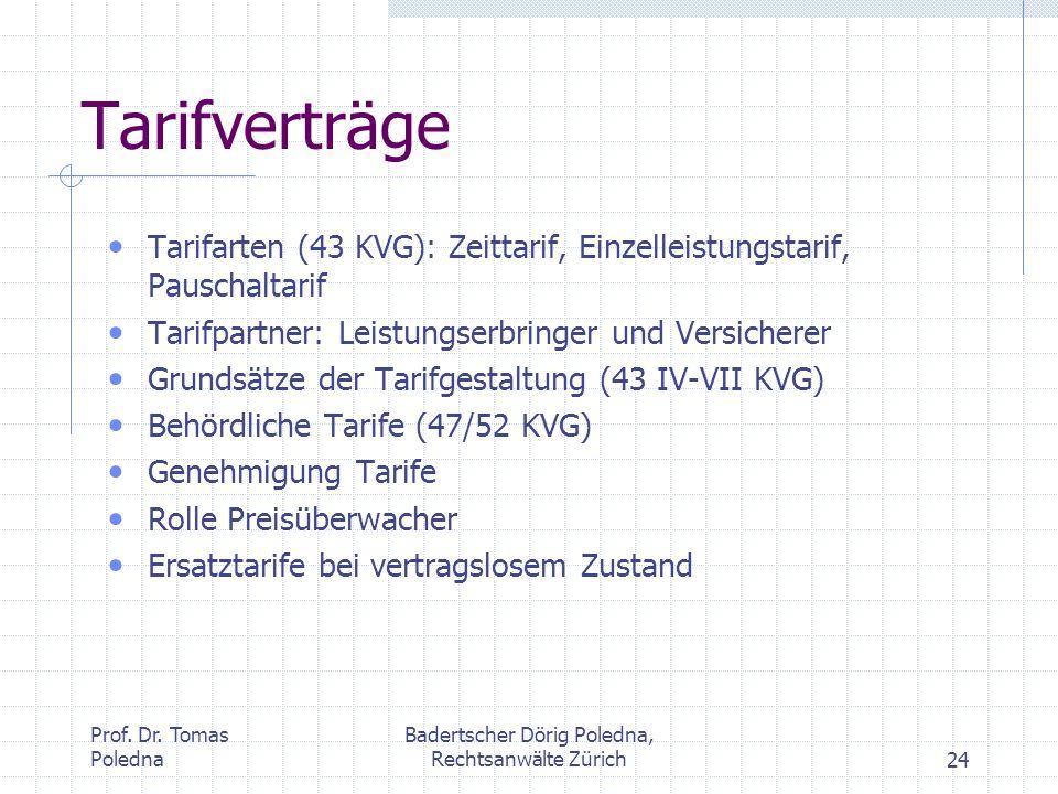 Prof. Dr. Tomas Poledna Badertscher Dörig Poledna, Rechtsanwälte Zürich24 Tarifverträge Tarifarten (43 KVG): Zeittarif, Einzelleistungstarif, Pauschal