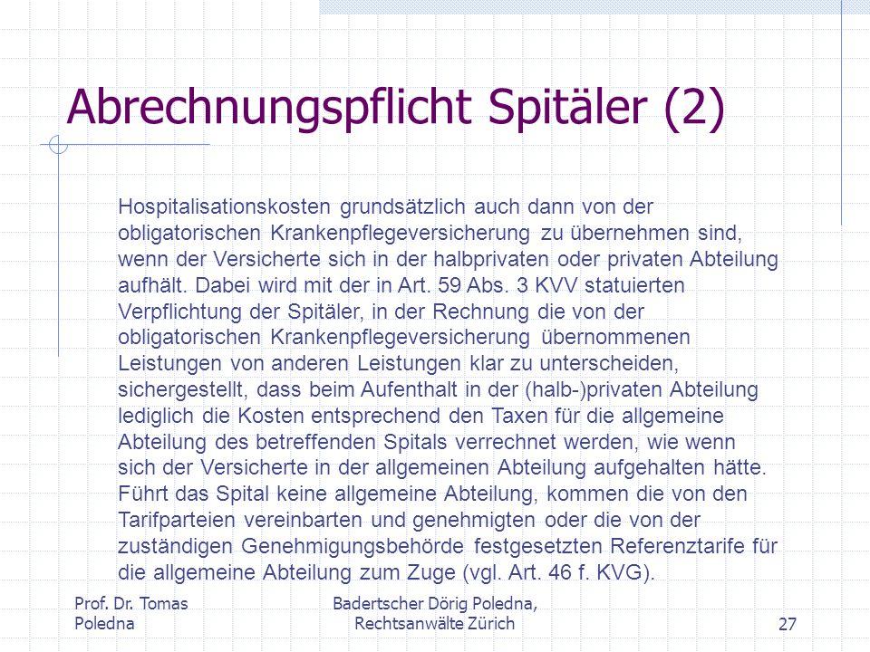 Prof. Dr. Tomas Poledna Badertscher Dörig Poledna, Rechtsanwälte Zürich27 Abrechnungspflicht Spitäler (2) Hospitalisationskosten grundsätzlich auch da