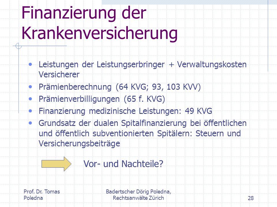 Prof. Dr. Tomas Poledna Badertscher Dörig Poledna, Rechtsanwälte Zürich28 Finanzierung der Krankenversicherung Leistungen der Leistungserbringer + Ver