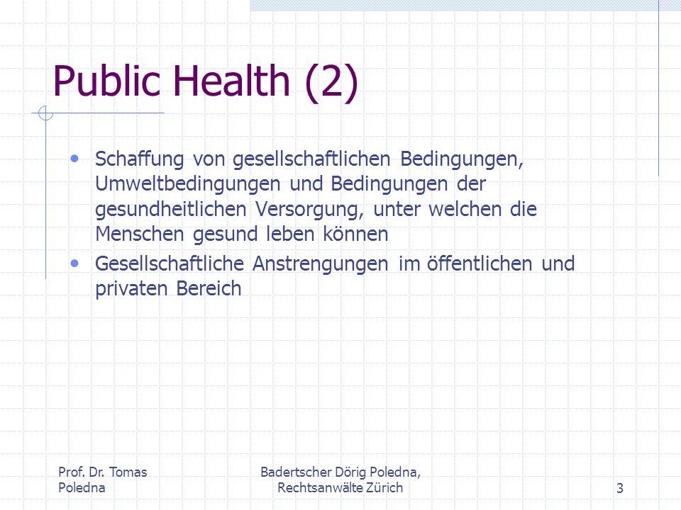 Prof. Dr. Tomas Poledna Badertscher Dörig Poledna, Rechtsanwälte Zürich3 Public Health (2) Schaffung von gesellschaftlichen Bedingungen, Umweltbedingu