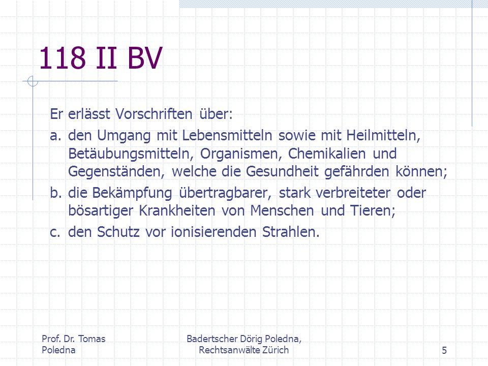 Prof. Dr. Tomas Poledna Badertscher Dörig Poledna, Rechtsanwälte Zürich5 118 II BV Er erlässt Vorschriften über: a.den Umgang mit Lebensmitteln sowie