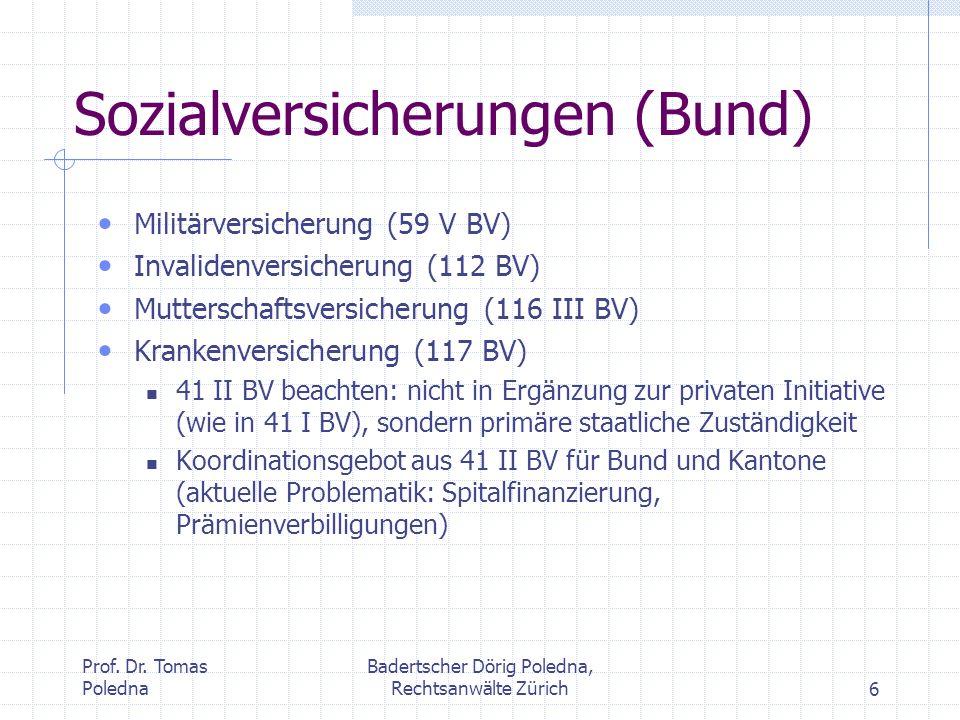 Prof. Dr. Tomas Poledna Badertscher Dörig Poledna, Rechtsanwälte Zürich6 Sozialversicherungen (Bund) Militärversicherung (59 V BV) Invalidenversicheru