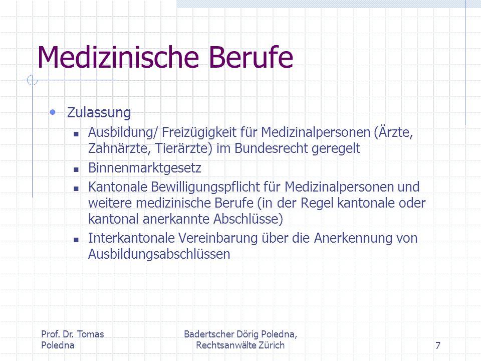 Prof. Dr. Tomas Poledna Badertscher Dörig Poledna, Rechtsanwälte Zürich7 Medizinische Berufe Zulassung Ausbildung/ Freizügigkeit für Medizinalpersonen