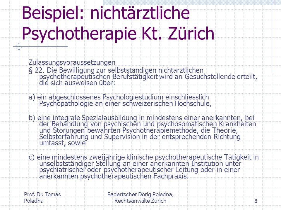 Prof. Dr. Tomas Poledna Badertscher Dörig Poledna, Rechtsanwälte Zürich8 Beispiel: nichtärztliche Psychotherapie Kt. Zürich Zulassungsvoraussetzungen
