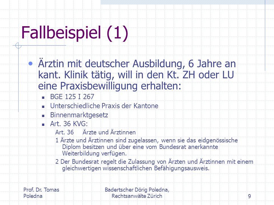 Prof. Dr. Tomas Poledna Badertscher Dörig Poledna, Rechtsanwälte Zürich9 Fallbeispiel (1) Ärztin mit deutscher Ausbildung, 6 Jahre an kant. Klinik tät