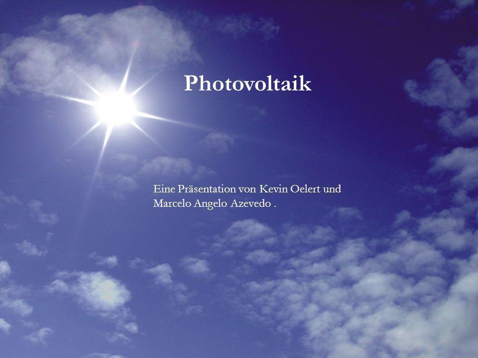 Photovoltaik Eine Präsentation von Kevin Oelert und Marcelo Angelo Azevedo.
