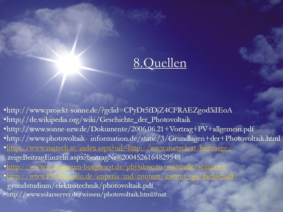 8.Quellen http://www.projekt-sonne.de/?gclid=CPyDt5fDjZ4CFRAEZgod3iIEoA http://de.wikipedia.org/wiki/Geschichte_der_Photovoltaik http://www.sonne-nrw.