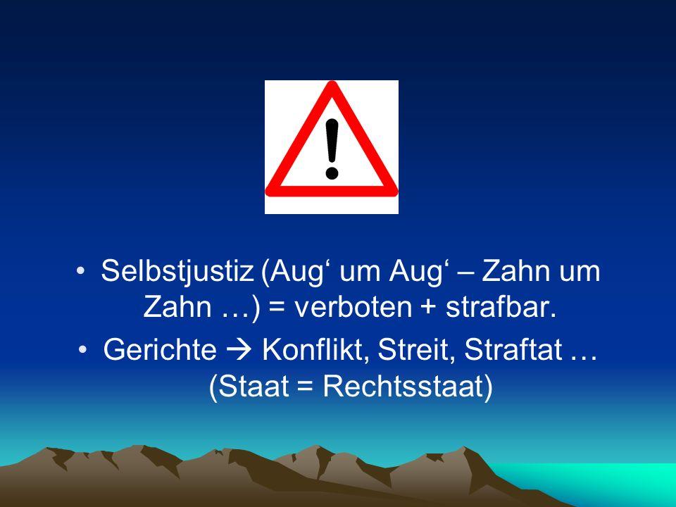 Selbstjustiz (Aug um Aug – Zahn um Zahn …) = verboten + strafbar. Gerichte Konflikt, Streit, Straftat … (Staat = Rechtsstaat)