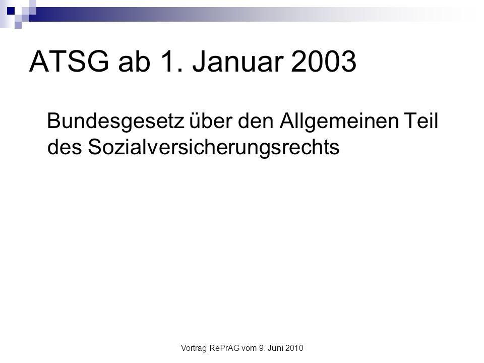 Vortrag RePrAG vom 9.Juni 2010 Aufbau ATSG (1) 1.