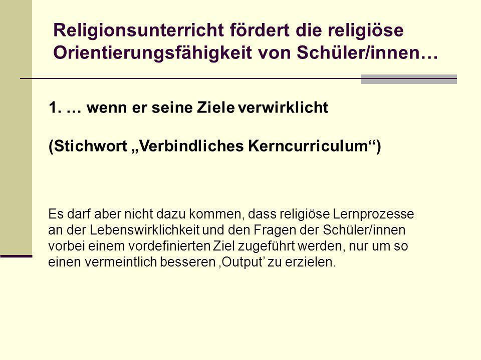 1. … wenn er seine Ziele verwirklicht (Stichwort Verbindliches Kerncurriculum) Es darf aber nicht dazu kommen, dass religiöse Lernprozesse an der Lebe