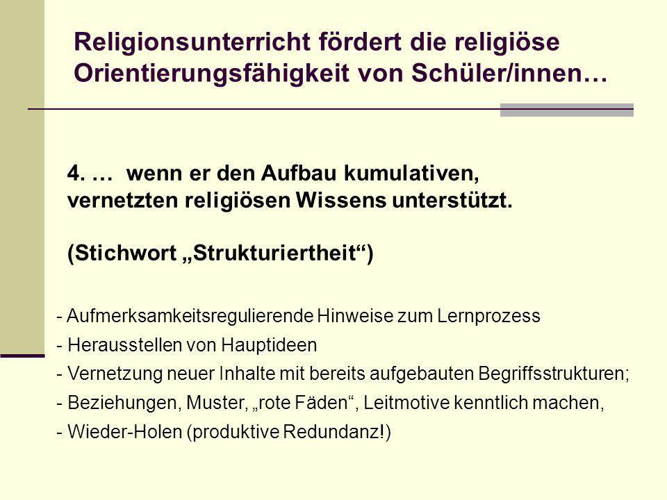 4. … wenn er den Aufbau kumulativen, vernetzten religiösen Wissens unterstützt. (Stichwort Strukturiertheit) Religionsunterricht fördert die religiöse