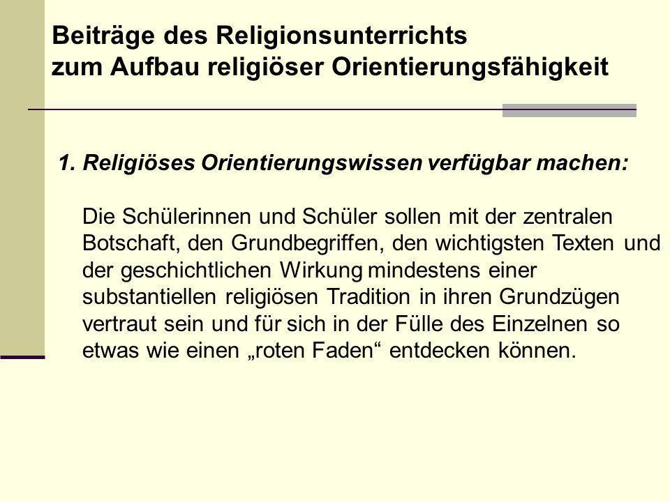 Beiträge des Religionsunterrichts zum Aufbau religiöser Orientierungsfähigkeit 1.Religiöses Orientierungswissen verfügbar machen: Die Schülerinnen und