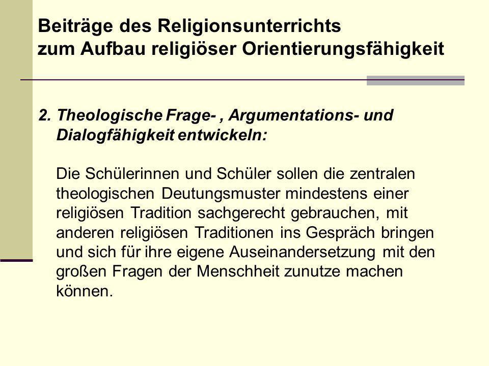 2.Theologische Frage-, Argumentations- und Dialogfähigkeit entwickeln: Die Schülerinnen und Schüler sollen die zentralen theologischen Deutungsmuster