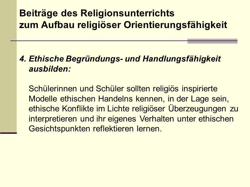 4.Ethische Begründungs- und Handlungsfähigkeit ausbilden: Schülerinnen und Schüler sollten religiös inspirierte Modelle ethischen Handelns kennen, in