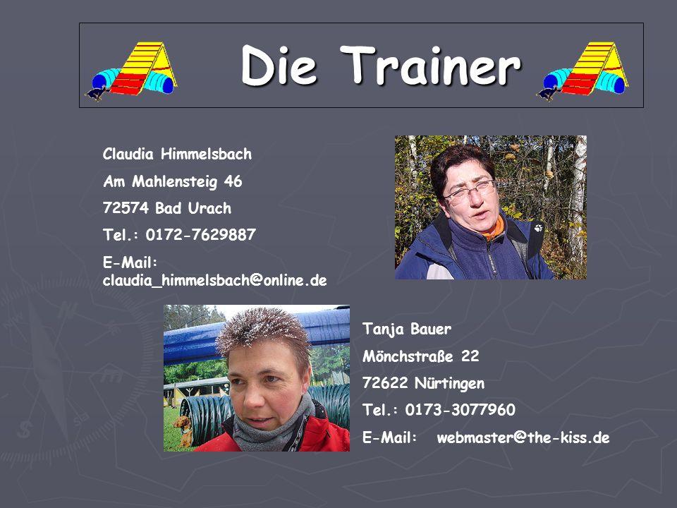 Die Trainer Die Trainer Claudia Himmelsbach Am Mahlensteig 46 72574 Bad Urach Tel.: 0172-7629887 E-Mail: claudia_himmelsbach@online.de Tanja Bauer Mön