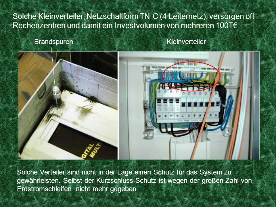 Solche Kleinverteiler, Netzschaltform TN-C (4 Leiternetz), versorgen oft Rechenzentren und damit ein Investvolumen von mehreren 100T. BrandspurenKlein