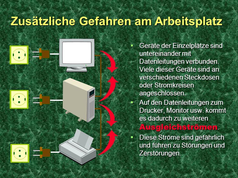 Zusätzliche Gefahren am Arbeitsplatz Geräte der Einzelplätze sind untereinander mit Datenleitungen verbunden. Viele dieser Geräte sind an verschiedene