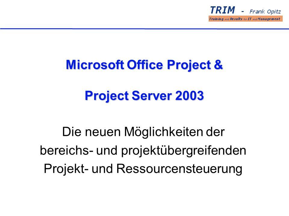 Microsoft Office Project & Project Server 2003 Die neuen Möglichkeiten der bereichs- und projektübergreifenden Projekt- und Ressourcensteuerung