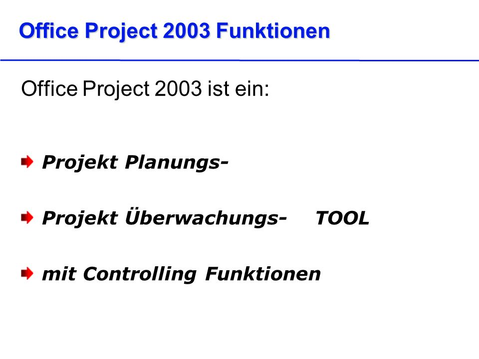 Office Project 2003 Funktionen Office Project 2003 ist ein: Projekt Planungs- Projekt Überwachungs- TOOL mit Controlling Funktionen