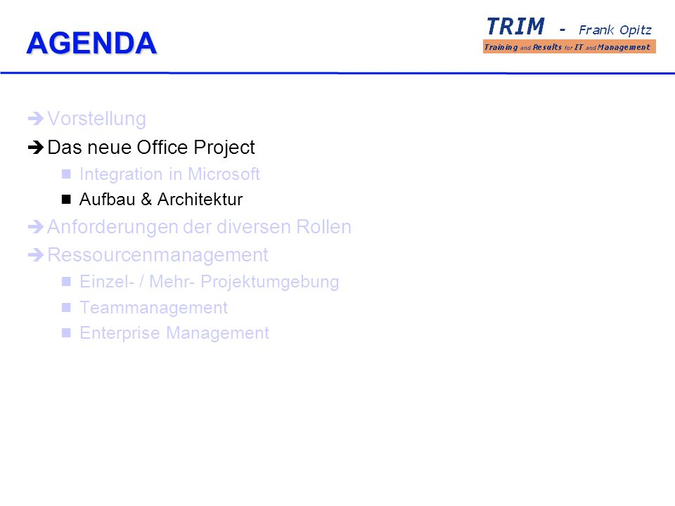 AGENDA Vorstellung Das neue Office Project Integration in Microsoft Aufbau & Architektur Anforderungen der diversen Rollen Ressourcenmanagement Einzel- / Mehr- Projektumgebung Teammanagement Enterprise Management