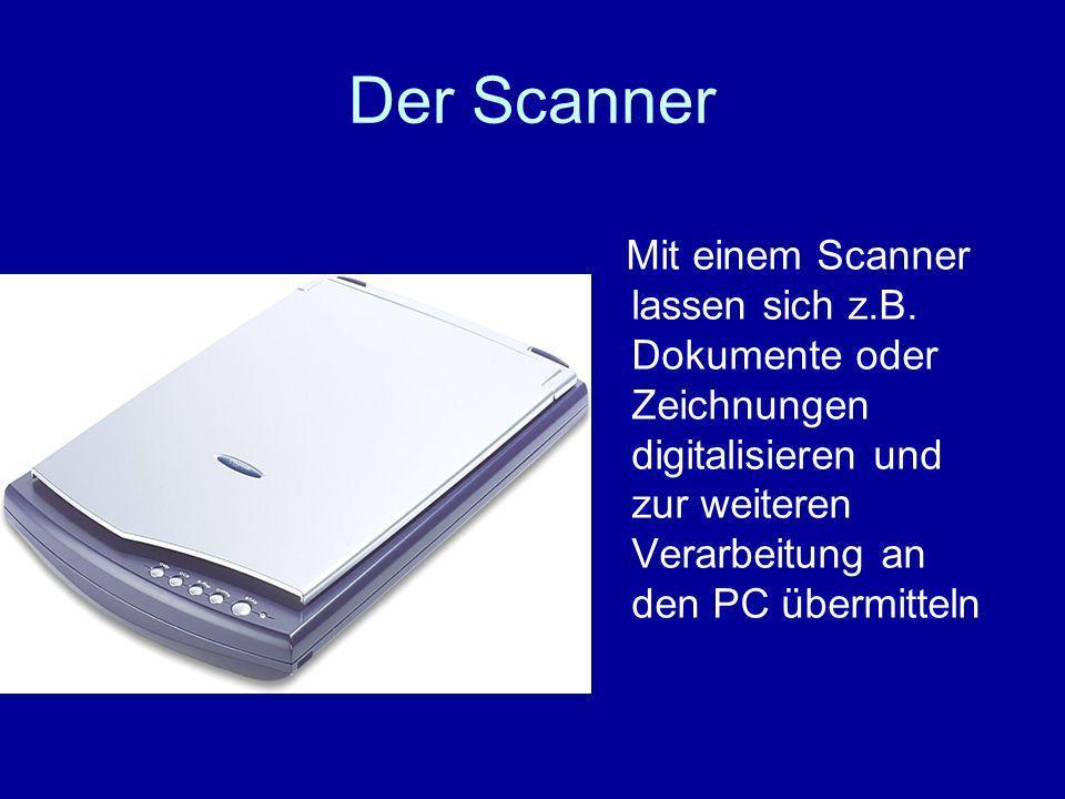 Der Scanner Mit einem Scanner lassen sich z.B.