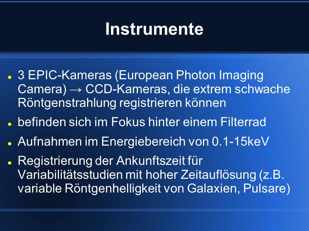 Instrumente 3 EPIC-Kameras (European Photon Imaging Camera) CCD-Kameras, die extrem schwache Röntgenstrahlung registrieren können befinden sich im Fok