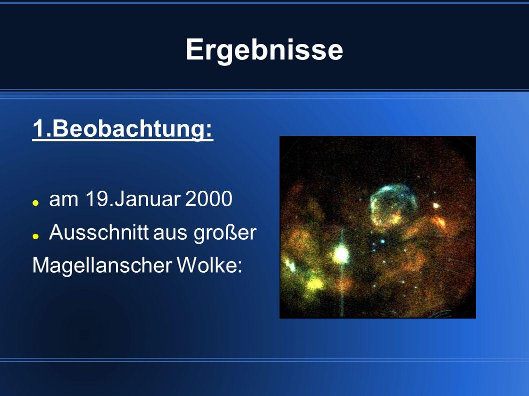 Ergebnisse 1.Beobachtung: am 19.Januar 2000 Ausschnitt aus großer Magellanscher Wolke:
