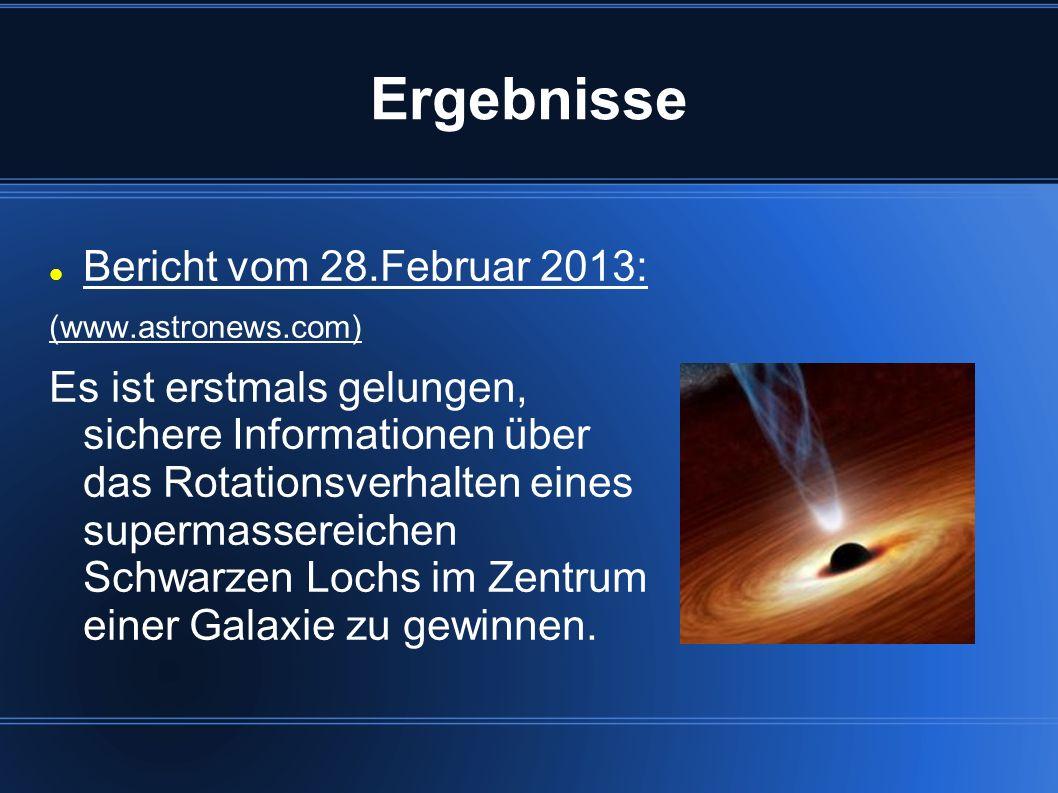 Ergebnisse Bericht vom 28.Februar 2013: (www.astronews.com) Es ist erstmals gelungen, sichere Informationen über das Rotationsverhalten eines supermas