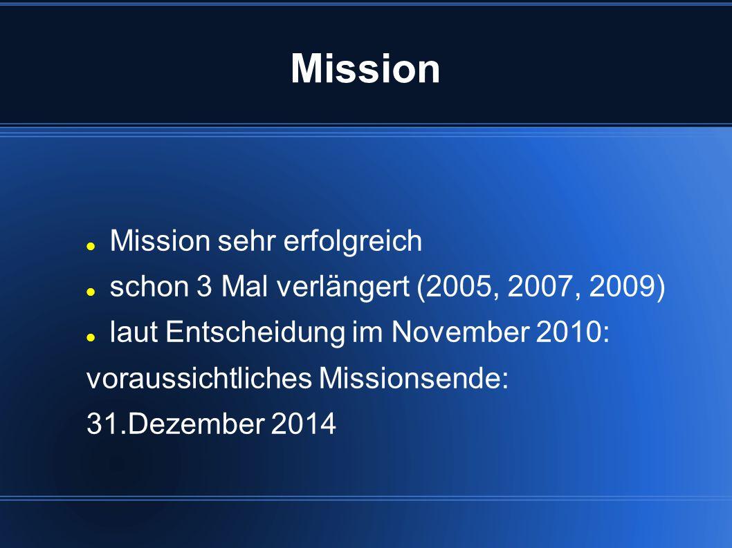 Mission Mission sehr erfolgreich schon 3 Mal verlängert (2005, 2007, 2009) laut Entscheidung im November 2010: voraussichtliches Missionsende: 31.Deze