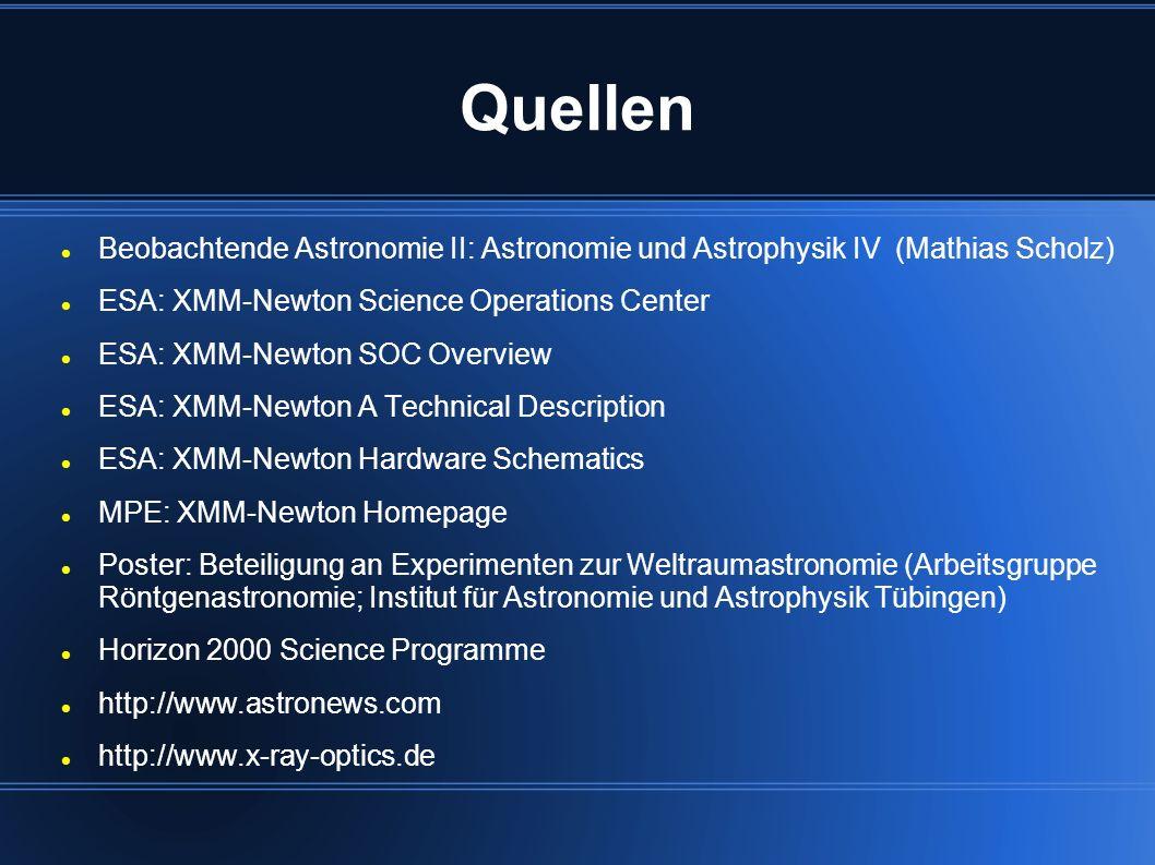 Quellen Beobachtende Astronomie II: Astronomie und Astrophysik IV (Mathias Scholz) ESA: XMM-Newton Science Operations Center ESA: XMM-Newton SOC Overv