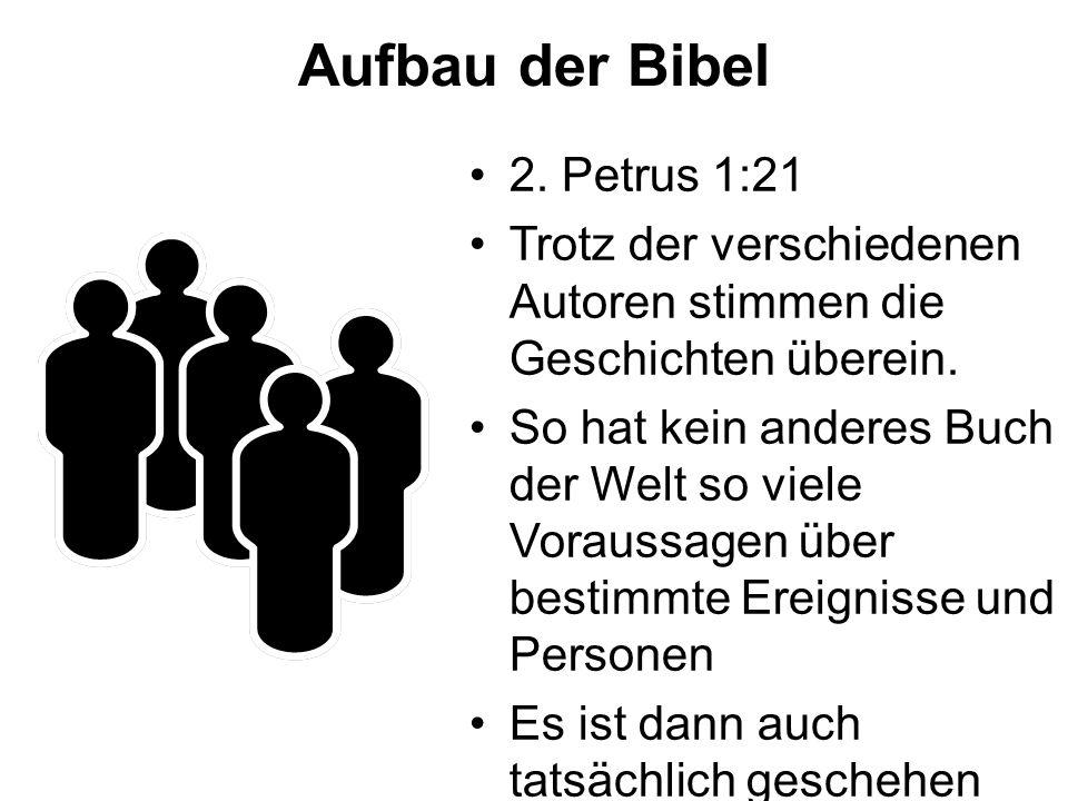 Aufbau der Bibel 2.Petrus 1:21 Trotz der verschiedenen Autoren stimmen die Geschichten überein.