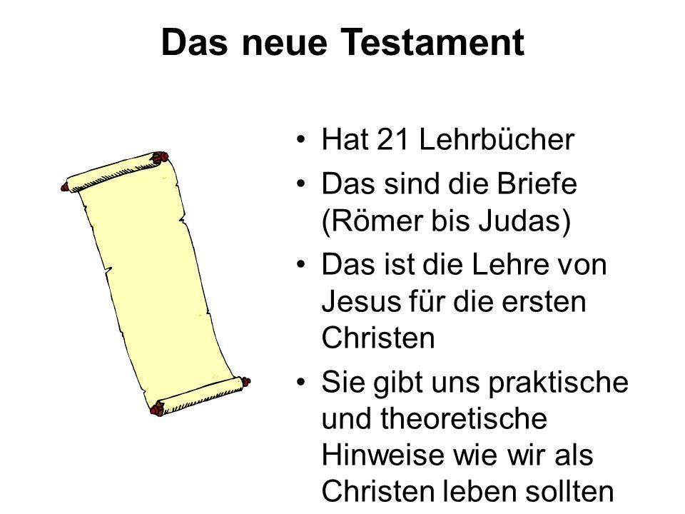 Das neue Testament Hat 21 Lehrbücher Das sind die Briefe (Römer bis Judas) Das ist die Lehre von Jesus für die ersten Christen Sie gibt uns praktische und theoretische Hinweise wie wir als Christen leben sollten