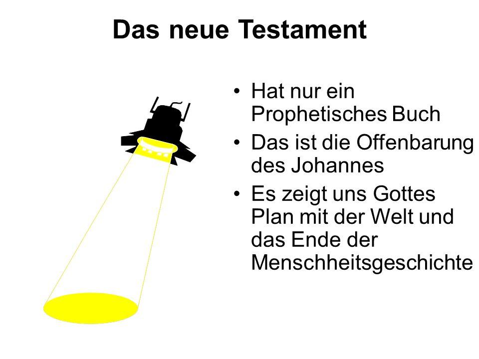 Das neue Testament Hat nur ein Prophetisches Buch Das ist die Offenbarung des Johannes Es zeigt uns Gottes Plan mit der Welt und das Ende der Menschheitsgeschichte